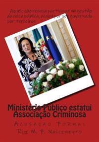 Ministerio Publico Estatui Associacao Criminosa: Acusacao Formal