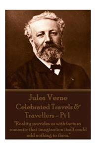 "Jules Verne - Celebrated Travels & Travellers - PT 1: ""Reality Provides Us with Facts So Romantic That Imagination Itself Could Add Nothing to Them."""