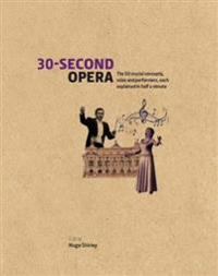 30-second opera - the 50 crucial concepts, roles and performers, each expla