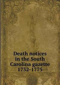 Death Notices in the South Carolina Gazette 1732-1775
