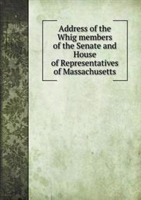 Address of the Whig Members of the Senate and House of Representatives of Massachusetts