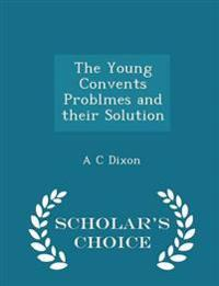 The Young Convents Problmes and Their Solution - Scholar's Choice Edition