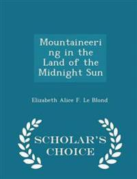 Mountaineering in the Land of the Midnight Sun - Scholar's Choice Edition