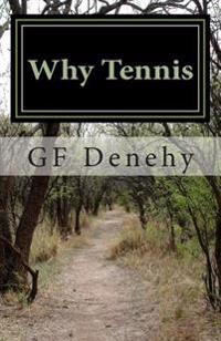 Why Tennis: Tennis Tips for Young Competitors and Their Parents