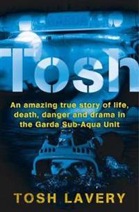 Tosh: An Amazing True Story of Life, Death, Danger and Drama in the Garda Sub-Aqua Unit