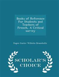 Books of Reference for Students and Teachers of French, a Critical Survey - Scholar's Choice Edition