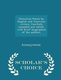 Humorous Poems by English and American Writers. Carefully Compiled and Edited, with Brief Biographies of the Authors. - Scholar's Choice Edition
