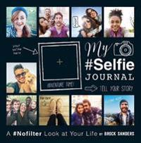 My Selfie Journal: A #Nofilter Look at Your Life