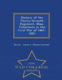 History of the Thirty-Seventh Regiment, Mass. Volunteers in the Civil War of 1861-1865 - War College Series