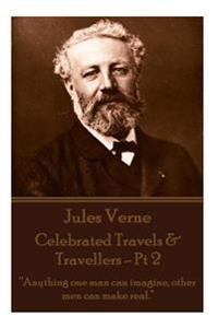 "Jules Verne - Celebrated Travels & Travellers - PT 2: ""Anything One Man Can Imagine, Other Men Can Make Real."""