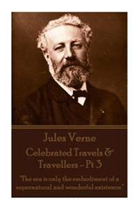 Jules Verne - Celebrated Travels & Travellers - PT 3: The Sea Is Only the Embodiment of a Supernatural and Wonderful Existence.