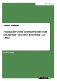 """Psychoanalytische Literaturwissenschaft Am Beispiel Von Kafkas Erzahlung """"Das Urteil"""""""