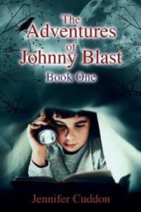 The Adventures of Johnny Blast: Book One