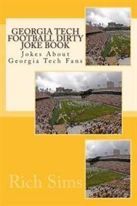 Georgia Tech Football Dirty Joke Book: Jokes about Georgia Tech Fans