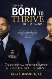 Born to Thrive: 7 Secrets to a Postive Mindset & Fearless Achievement