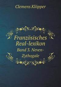 Franzosisches Real-Lexikon Band 3. Neven-Zythogale