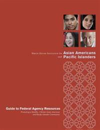 White House Initiative on Asian Americans and Pacific Islanders: Guide to Federal Agency Resource Promoting a Healthy, Vibrant Asian American and Paci