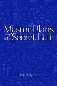 Master Plans for My Secret Lair