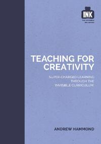Teaching for Creativity: Super-Charged Learning Through the Invisible Curriculum