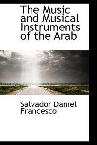 The Music and Musical Instruments of the Arab