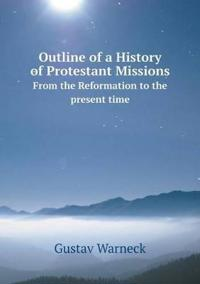 Outline of a History of Protestant Missions from the Reformation to the Present Time