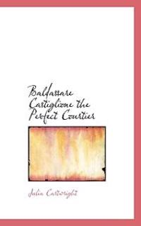 Baldassare Castiglione the Perfect Courtier