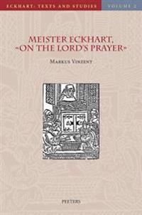 Meister Eckhart, on the Lord's Prayer: Introduction, Text, Translation, and Commentary