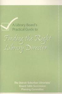 A Library's Board's Practical Guide to Finding the Right Library Director