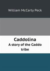 Caddolina a Story of the Caddo Tribe