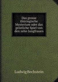 Das Grosse Thuringische Mysterium Oder Das Geistliche Spiel Von Den Zehn Jungfrauen