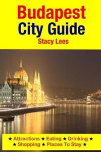 Budapest City Guide: Attractions, Eating, Drinking, Shopping & Places to Stay