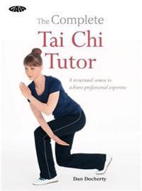 Complete tai chi tutor - a structured course to achieve professional expert
