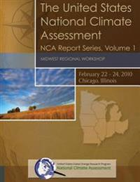The United States National Climate Assessment: Midwest Regional Workshop: Nca Report Series, Volume 1