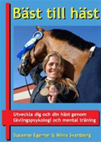 Bäst till häst - utveckla dig och din häst genom tävlingspsykologi och mental träning
