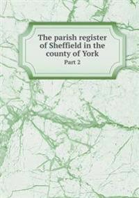 The Parish Register of Sheffield in the County of York Part 2