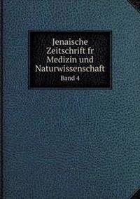 Jenaische Zeitschrift Fr Medizin Und Naturwissenschaft Band 4