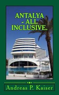 Antalya - All Inclusive.: Der Personliche Reisefuhrer.