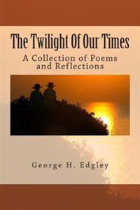 The Twilight of Our Times: A Collection of Poems and Reflections