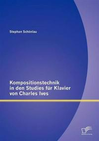 Kompositionstechnik in Den Studies Fur Klavier Von Charles Ives