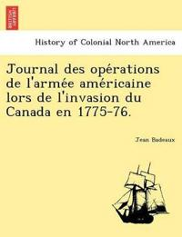 Journal Des Ope Rations de L'Arme E AME Ricaine Lors de L'Invasion Du Canada En 1775-76.
