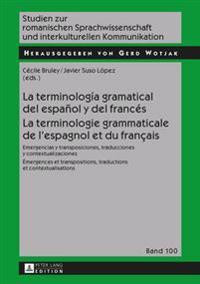 La Terminologia Gramatical del Espanol y del Frances- La Terminologie Grammaticale de L'Espagnol Et Du Francais: Emergencias y Transposiciones, Traduc