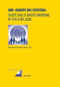 Une « Europe Des Citoyens »: Société Civile Et Identité Européenne de 1945 À Nos Jours