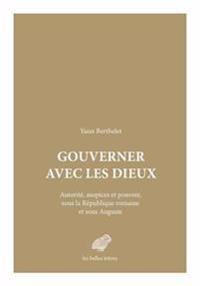 Gouverner Avec Les Dieux: Autorite, Auspices Et Pouvoir Sous La Republique Romaine Et Sous Auguste