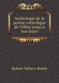 Anthologie de La Poesie Catholique de Villon Jusqu'a Nos Jours