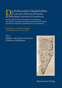 Die Handschriften Des Grossherzogtums Luxemburg: Band I: Die Echternacher Handschriften Bis Zum Jahr 1628 in Den Bestanden Der Bibliotheque Nationale