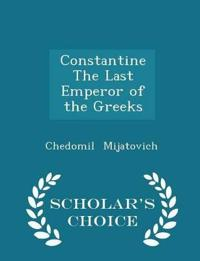 Constantine the Last Emperor of the Greeks - Scholar's Choice Edition