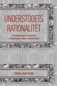 Understödets rationalitet : en genealogisk studie av arbetslinjen under kapitalismen