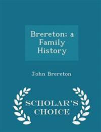 Brereton; A Family History - Scholar's Choice Edition