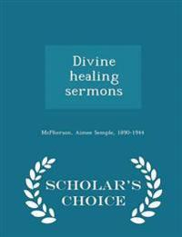 Divine Healing Sermons - Scholar's Choice Edition