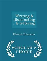 Writing & Illuminating, & Lettering - Scholar's Choice Edition